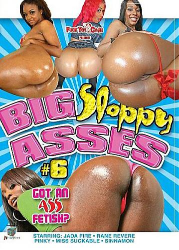 Big Sloppy Asses #6